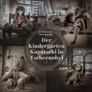 Der Kindergarten Kopatschi in Tschernobyl