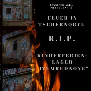 """Feuer in Tschernobyl – R.I.P. Kinderferienlager """"Izumrudnoye"""""""